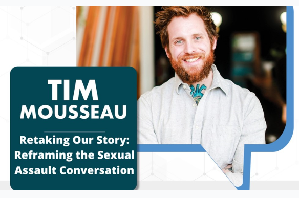 Tim Mousseau Retaking Our Story: Reframing the Sexual Assault Conversation