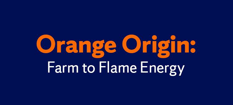 blue background with orange letters reading, Orange Origin: Farm to Flame Energy