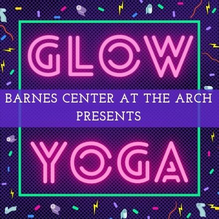 Glow Yoga Presented by the Barnes Center at The Arch