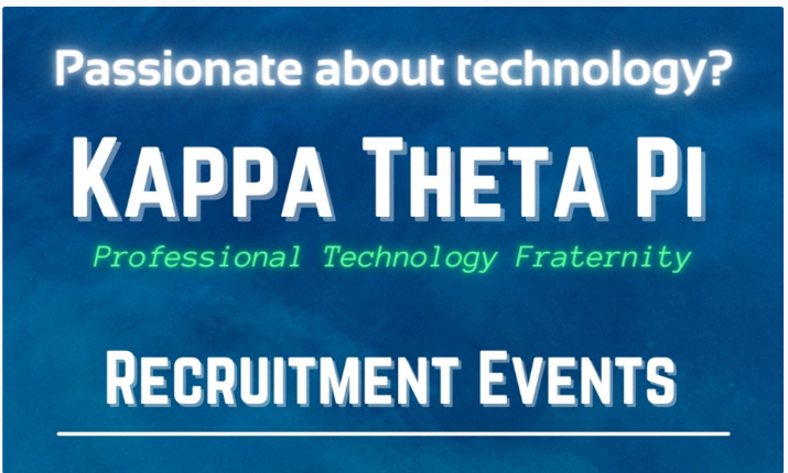 Passionate about technology? Kappa Theta Pi Professional Technology Fraternity Recruitment Events