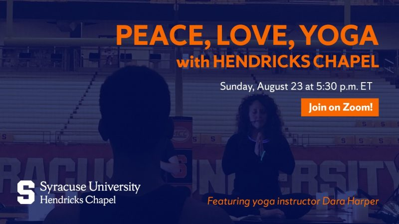 Peace, Love, Yoga with Hendricks Chapel. Sunday, August 23 at 5:30 p.m. ET. Join on Zoom.