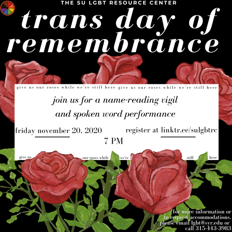 "Flyer for Trans Day of Remembrance vigil and poetry performance. Back background with white text at top of flyer that reads ""trans day of remembrance."" The flyer features five red roses, three behind and two in front of a white text box. Inside the text box reads ""Join us for a name-reading vigil and spoken word performance. Friday, November 20, 2020. 7 pm. Register at linktr.ee/SULGBTRC."""