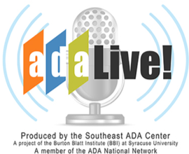 ADA Live! produced by the Southeast ADA Center, a project of the Burton Blatt Institute at Syracuse University and member of the ADA National Network