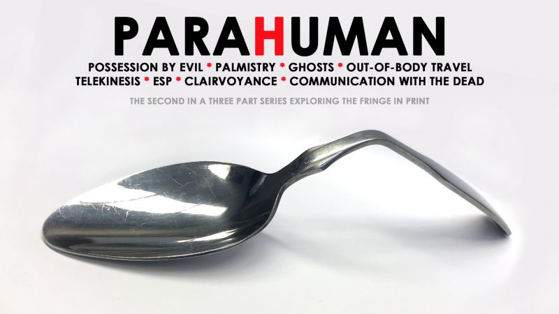 Image of bent spoon with words: ParaHuman, possession by eveil, palmistry, ghosts, out-of-body travel, telekinesis, esp, clarirvoyance, communication witht the dead. The second in a three-part series. exploring the firnge in print.